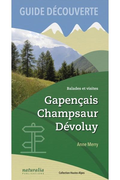 Guide découverte. Balades et visites. Gapençais, Champsaur, Dévoluy