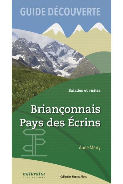 Guide découverte. Balades et visites. Briançonnais, Pays des Écrins