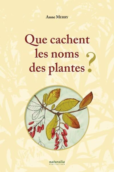 Que cachent les noms des plantes ? Tome I