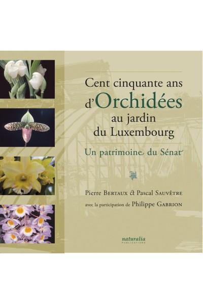 Cent cinquante ans d'Orchidées au jardin du Luxembourg